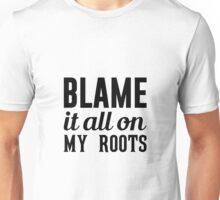 Blame It On My Roots Unisex T-Shirt