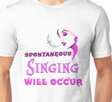 Spontaneous Singing Will Occur Unisex T-Shirt