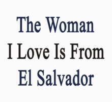 The Woman I Love Is From El Salvador  by supernova23