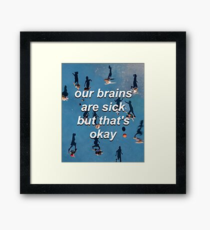 """tøp - """"our brains are sick but that's okay"""" Framed Print"""