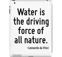 Water is the driving force of all nature. iPad Case/Skin