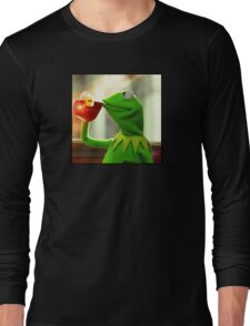But that's none of my business Kermit Long Sleeve T-Shirt