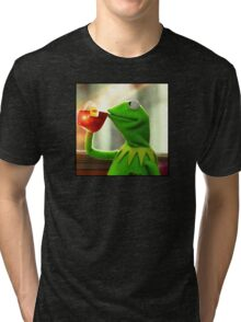 But that's none of my business Kermit Tri-blend T-Shirt