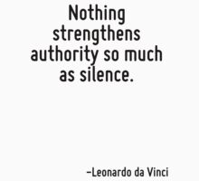 Nothing strengthens authority so much as silence. by Quotr