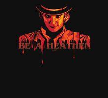 Be a Heathen with Alex DeLarge Unisex T-Shirt