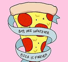 boys are whatever, pizza is forever by blackery