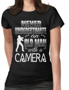 never underestimate an old man with a camera Womens Fitted T-Shirt