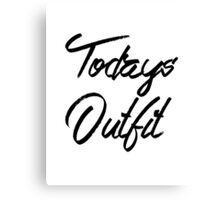 Today's Outfit quote slogan funny Canvas Print