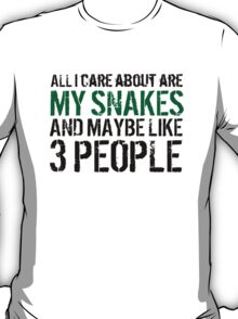 Funny 'All I care about are my snakes and like maybe 3 people' T-shirt T-Shirt