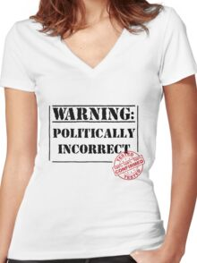 Warning: Politically Incorrect Women's Fitted V-Neck T-Shirt