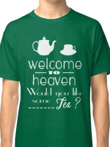 'welcome to heaven' quote Classic T-Shirt