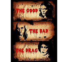The Good, The Bad, The Drag Photographic Print