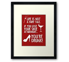 Life is not a fairy tale if you lose your shoe at midnight you're drunk! Framed Print