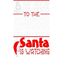 Be Nice To Atmospheric Scientist Santa Watching T-Shirt Photographic Print