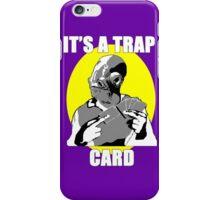 It's A Trap Card iPhone Case/Skin