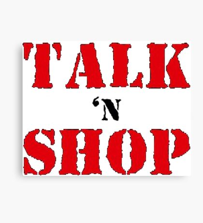 Talk'N'Shop Raw Tee Canvas Print