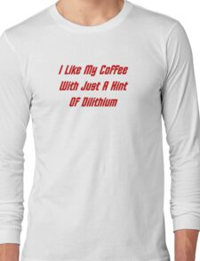 I LIke My Coffee With Just A Hint Of Dilithium Long Sleeve T-Shirt