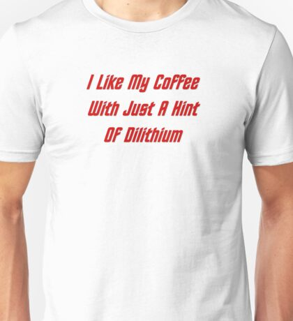 I LIke My Coffee With Just A Hint Of Dilithium Unisex T-Shirt