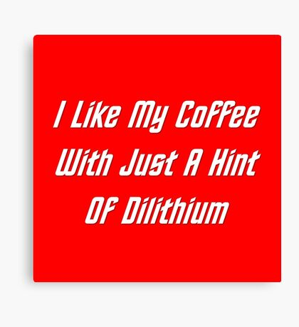 I LIke My Coffee With Just A Hint Of Dilithium Canvas Print