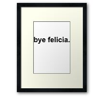 Bye Felicia Framed Print