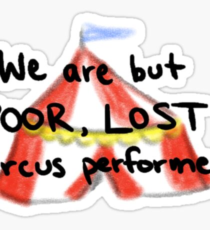 We Are But Poor Lost Circus Performers Sticker