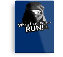 When I say run … RUN! Metal Print