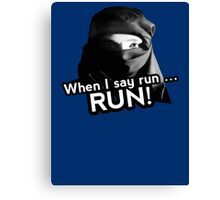 When I say run … RUN! Canvas Print