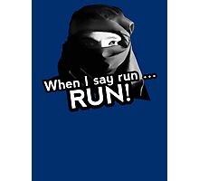 When I say run … RUN! Photographic Print