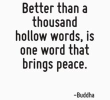 Better than a thousand hollow words, is one word that brings peace. by Quotr