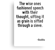 The wise ones fashioned speech with their thought, sifting it as grain is sifted through a sieve. Metal Print