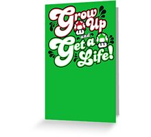 Grow Up and Get A Life Greeting Card
