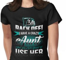 Back off I have a crazy Aunt and I m not afraid to use her Womens Fitted T-Shirt