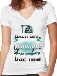 Back off I have a crazy Grandpa and I m not afraid to use him Women's Fitted V-Neck T-Shirt