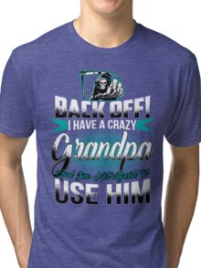 Back off I have a crazy Grandpa and I m not afraid to use him Tri-blend T-Shirt