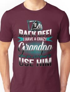 Back off I have a crazy Grandpa and I m not afraid to use him Unisex T-Shirt
