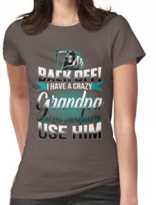 Back off I have a crazy Grandpa and I m not afraid to use him Womens Fitted T-Shirt