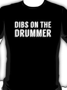 Dibs on the Drummer - White - Font 1 T-Shirt