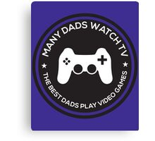 Many Dads Watch TV The Best Dads Play Video Games Canvas Print
