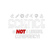 Science Is Not A Liberal Conspiracy T-Shirt  Photographic Print