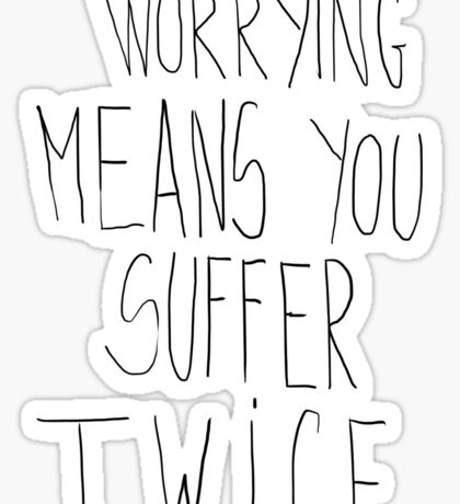 Worrying Means You Suffer Twice Sticker