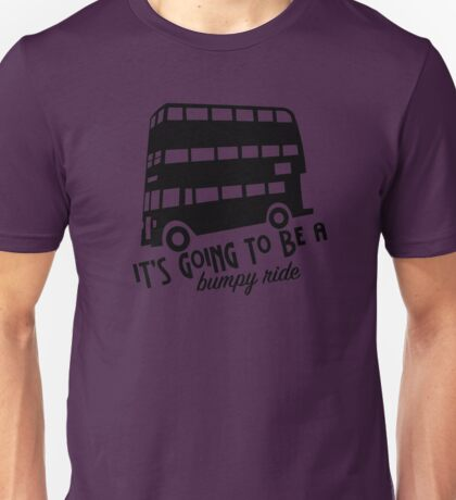 It's going to be a bumpy ride Unisex T-Shirt