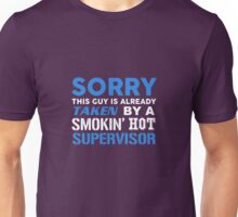 This Guy Taken By A Smokin Hot Supervisor Unisex T-Shirt