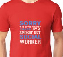 This Guy Is Taken By A Smokin Hot Social Worker Unisex T-Shirt