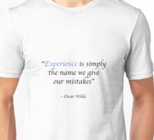 Experience is simply the name we ... Unisex T-Shirt