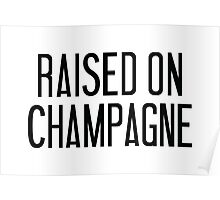 Raised On Champagne Poster