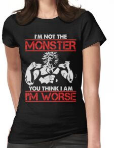 Broly- I am Not The Monster You Think, I am Worse (Only Last 12 Hours Left) Womens Fitted T-Shirt