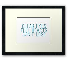 clear eyes, full hearts, can't lose (1) Framed Print