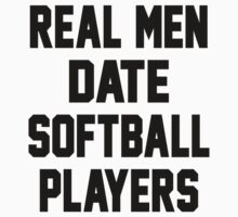 Real Men Date Softball Players by dannylovato