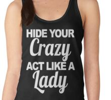 Hide Your Crazy Act Like A Lady Women's Tank Top