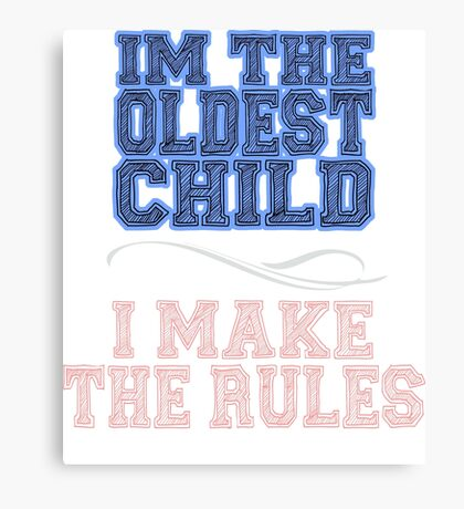 I'm The Oldest Child Canvas Print